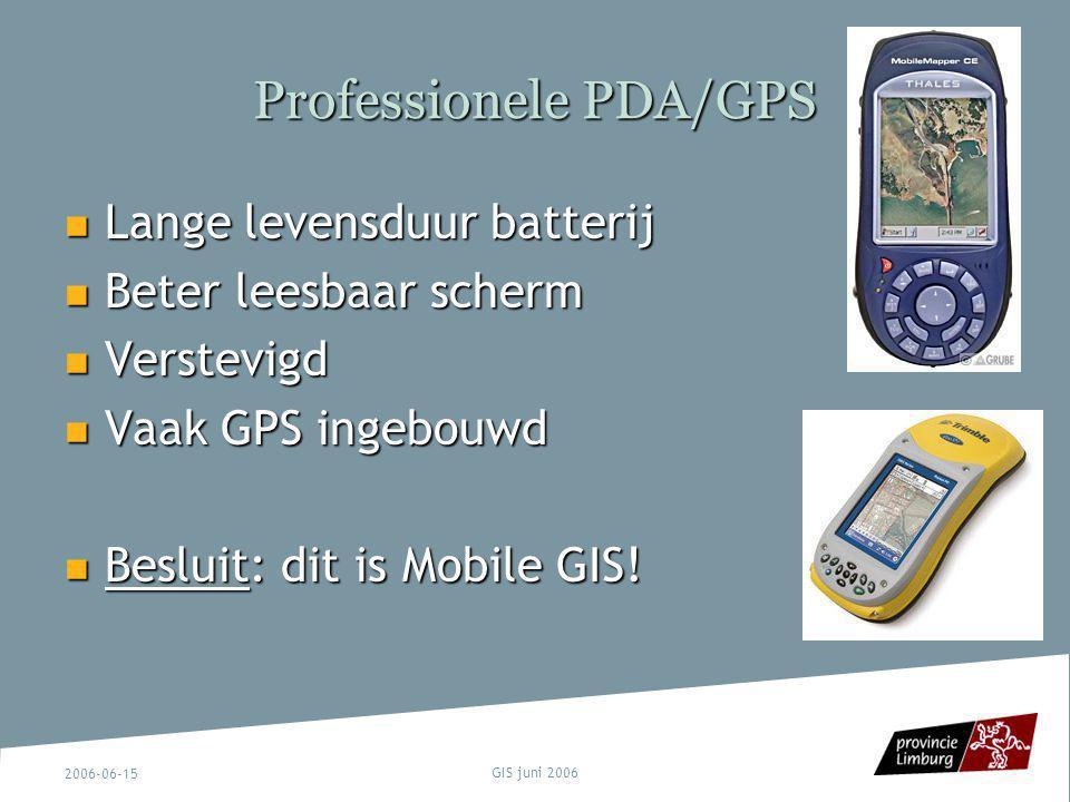 2006-06-15 GIS juni 2006 Professionele PDA/GPS Lange levensduur batterij Lange levensduur batterij Beter leesbaar scherm Beter leesbaar scherm Verstev