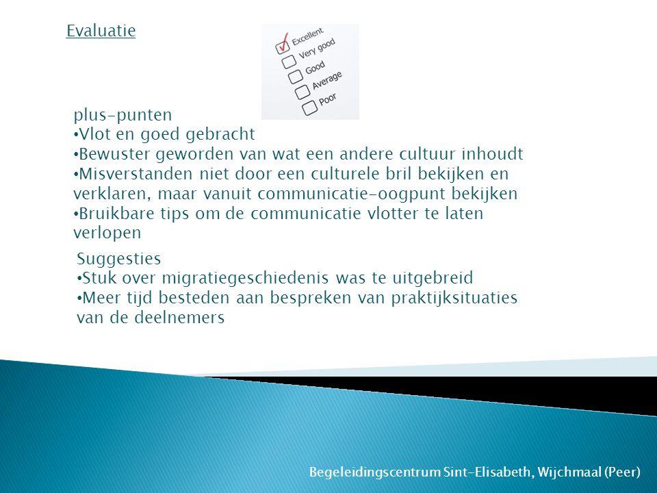 Begeleidingscentrum Sint-Elisabeth, Wijchmaal (Peer) Evaluatie plus-punten Vlot en goed gebracht Bewuster geworden van wat een andere cultuur inhoudt