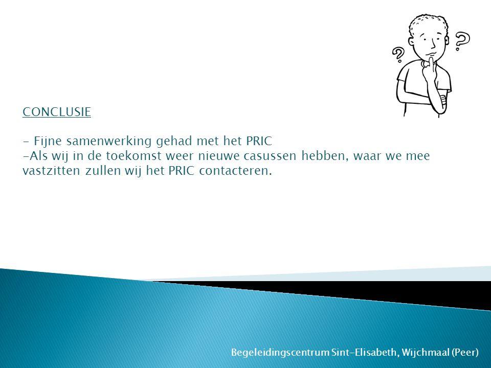 Begeleidingscentrum Sint-Elisabeth, Wijchmaal (Peer) CONCLUSIE - Fijne samenwerking gehad met het PRIC -Als wij in de toekomst weer nieuwe casussen he