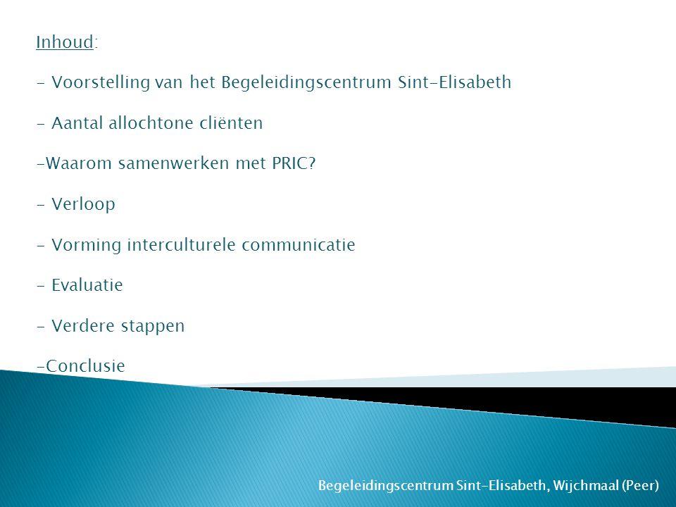 Begeleidingscentrum Sint-Elisabeth, Wijchmaal (Peer) Inhoud: - Voorstelling van het Begeleidingscentrum Sint-Elisabeth - Aantal allochtone cliënten -W