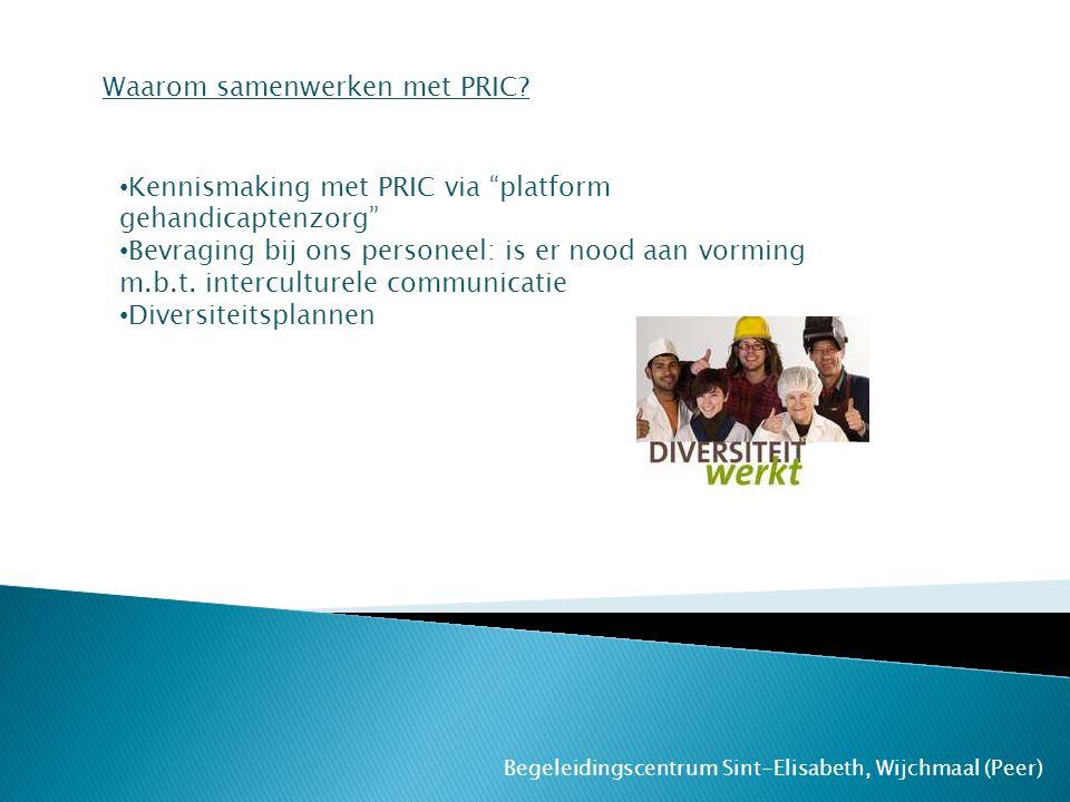 """Begeleidingscentrum Sint-Elisabeth, Wijchmaal (Peer) Waarom samenwerken met PRIC? Kennismaking met PRIC via """"platform gehandicaptenzorg"""" Bevraging bij"""