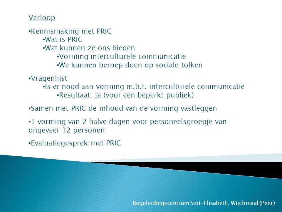 Begeleidingscentrum Sint-Elisabeth, Wijchmaal (Peer) Verloop Kennismaking met PRIC Wat is PRIC Wat kunnen ze ons bieden Vorming interculturele communi