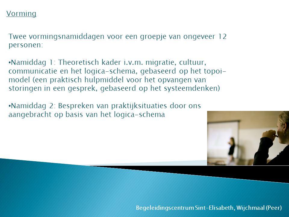 Begeleidingscentrum Sint-Elisabeth, Wijchmaal (Peer) Vorming Twee vormingsnamiddagen voor een groepje van ongeveer 12 personen: Namiddag 1: Theoretisc