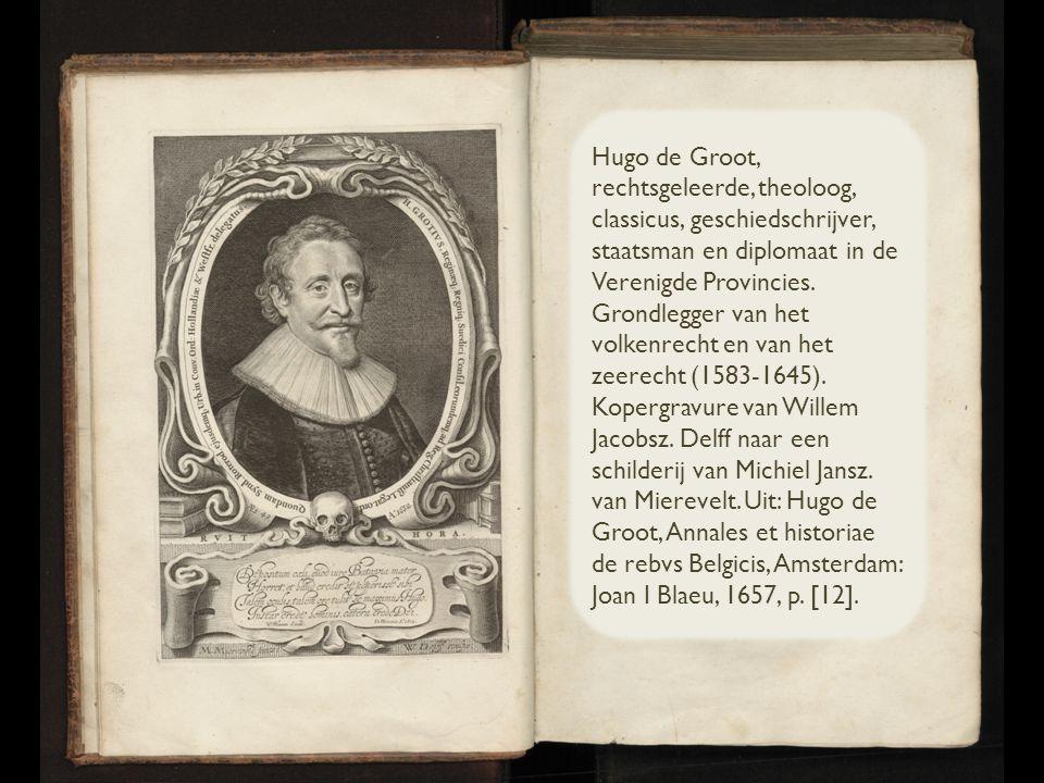 Hugo de Groot, rechtsgeleerde, theoloog, classicus, geschiedschrijver, staatsman en diplomaat in de Verenigde Provincies.