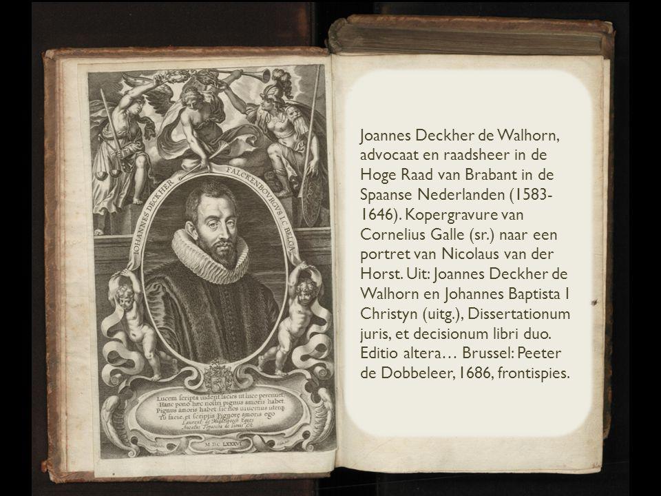 Joannes Deckher de Walhorn, advocaat en raadsheer in de Hoge Raad van Brabant in de Spaanse Nederlanden (1583- 1646).