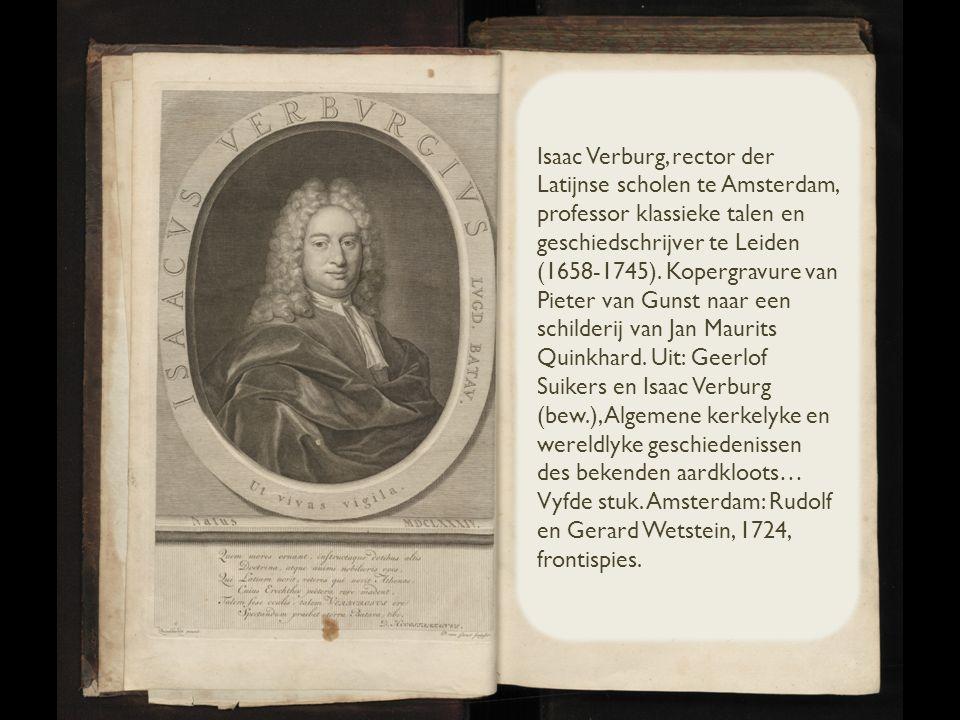 Isaac Verburg, rector der Latijnse scholen te Amsterdam, professor klassieke talen en geschiedschrijver te Leiden (1658-1745).