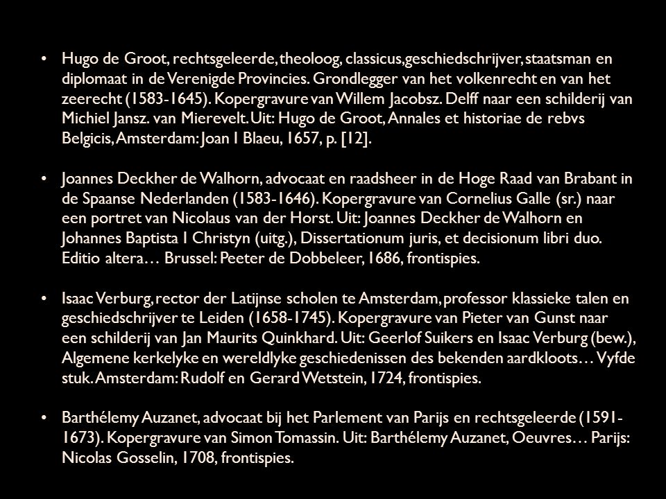 Hugo de Groot, rechtsgeleerde, theoloog, classicus,geschiedschrijver, staatsman en diplomaat in de Verenigde Provincies. Grondlegger van het volkenrec