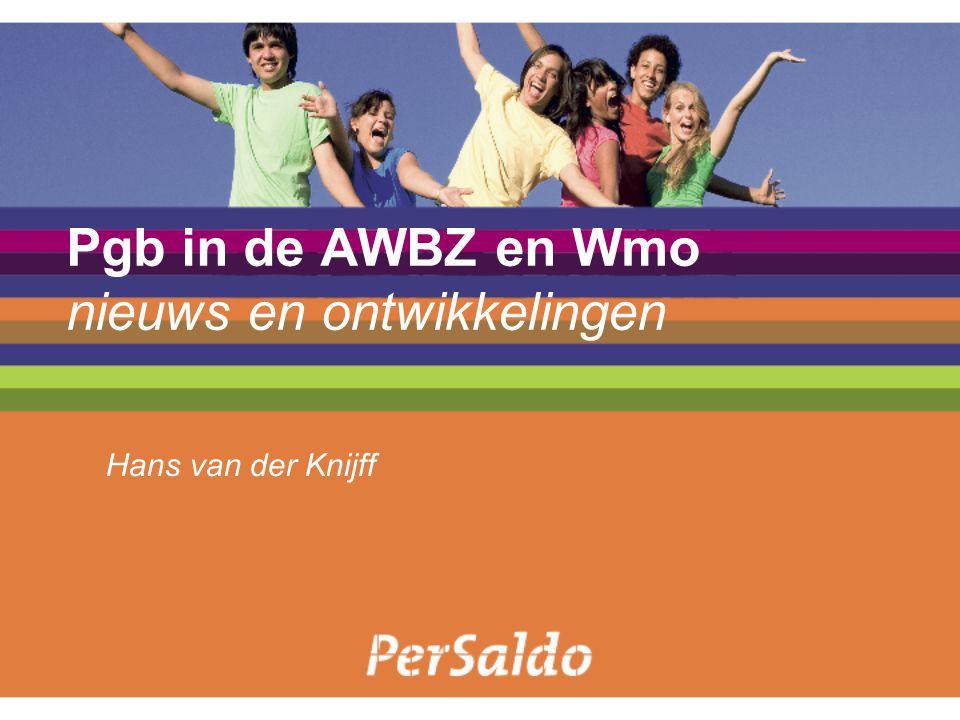 Pgb in de AWBZ en Wmo nieuws en ontwikkelingen Hans van der Knijff