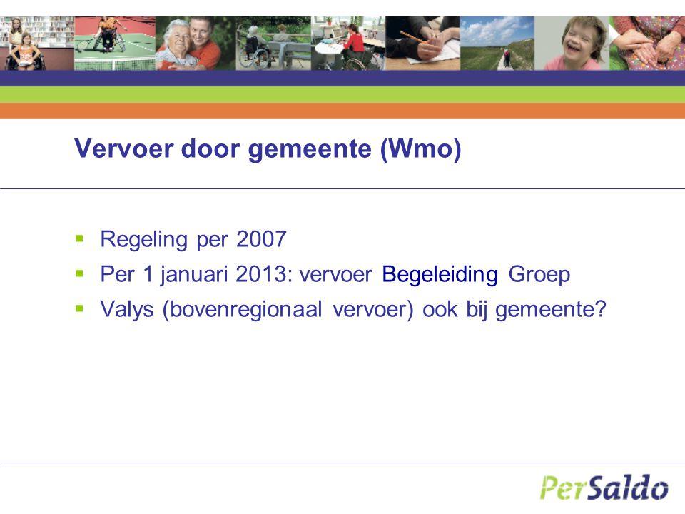 Vervoer door gemeente (Wmo)  Regeling per 2007  Per 1 januari 2013: vervoer Begeleiding Groep  Valys (bovenregionaal vervoer) ook bij gemeente?