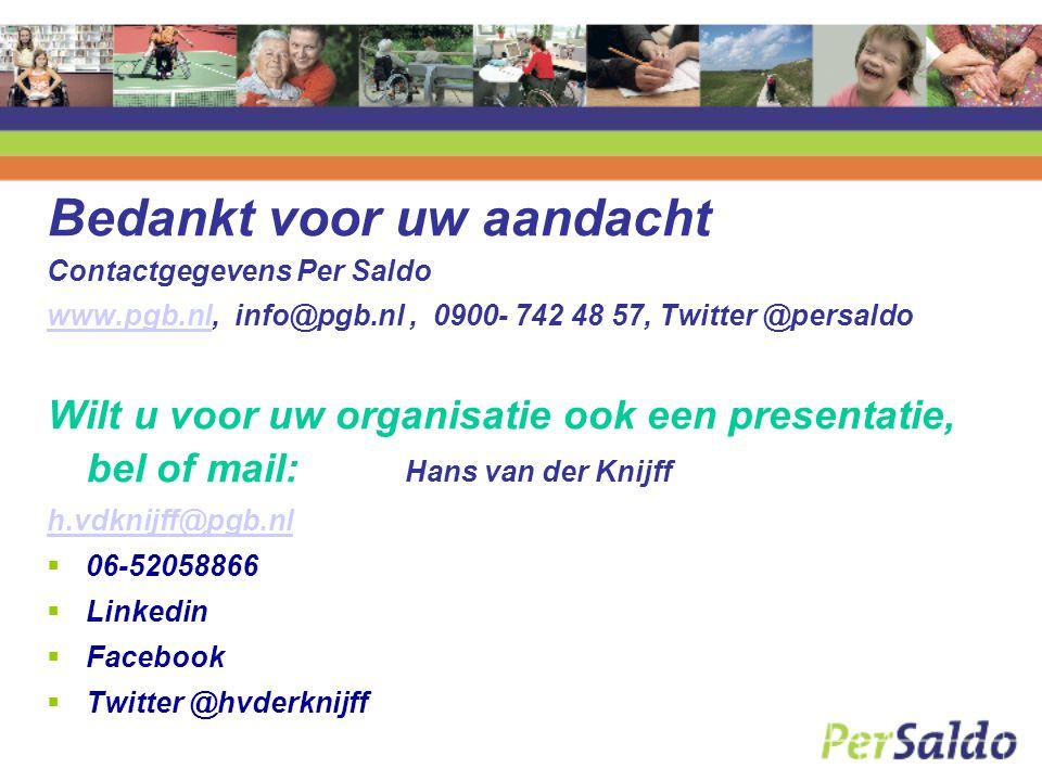 Bedankt voor uw aandacht Contactgegevens Per Saldo www.pgb.nlwww.pgb.nl, info@pgb.nl, 0900- 742 48 57, Twitter @persaldo Wilt u voor uw organisatie oo