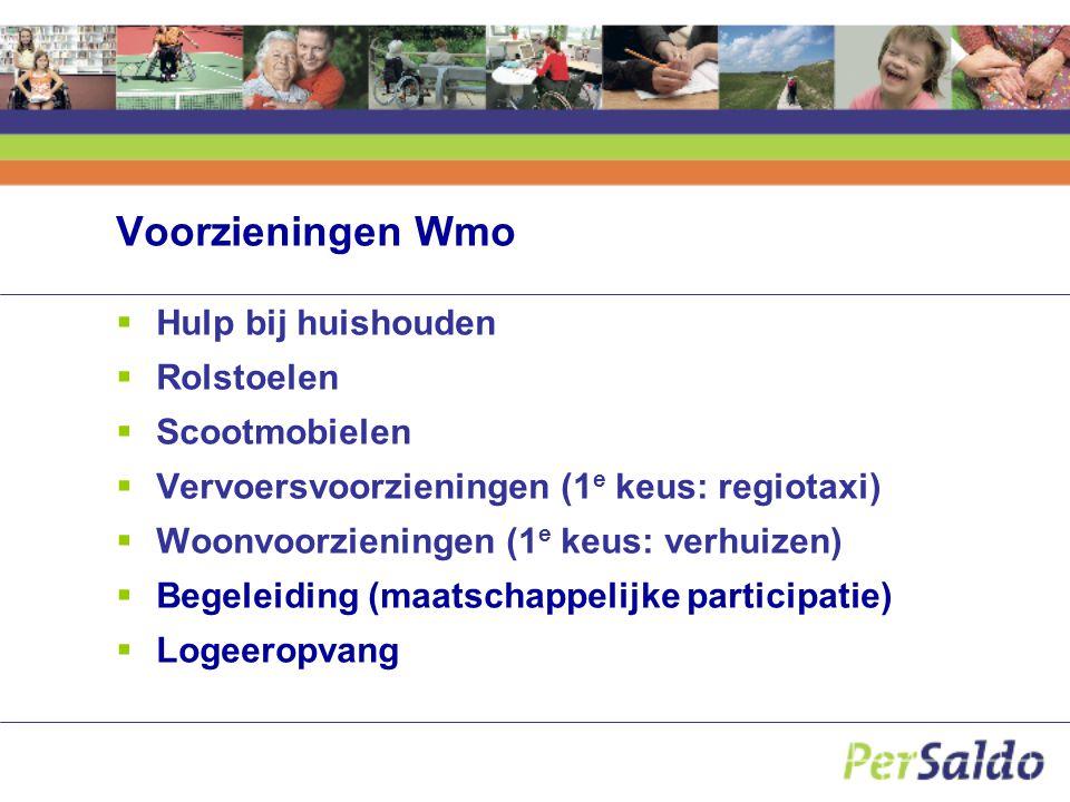 Voorzieningen Wmo  Hulp bij huishouden  Rolstoelen  Scootmobielen  Vervoersvoorzieningen (1 e keus: regiotaxi)  Woonvoorzieningen (1 e keus: verh