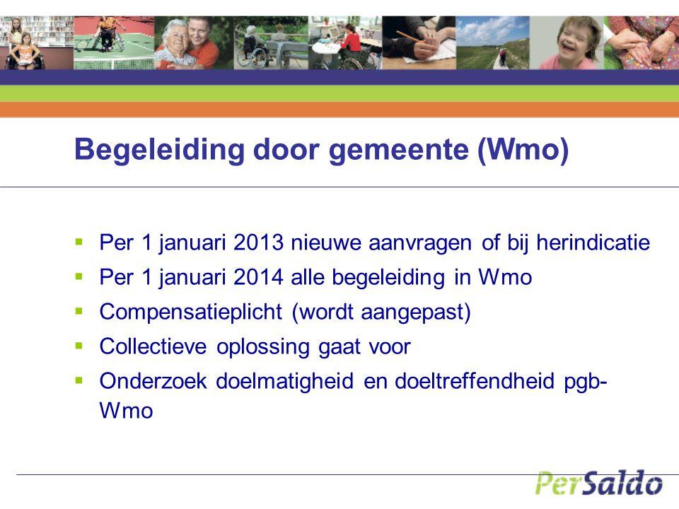 Begeleiding door gemeente (Wmo)  Per 1 januari 2013 nieuwe aanvragen of bij herindicatie  Per 1 januari 2014 alle begeleiding in Wmo  Compensatiepl