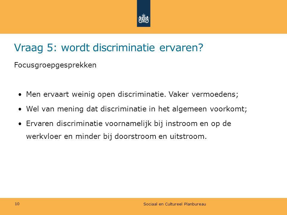 Vraag 5: wordt discriminatie ervaren? Focusgroepgesprekken Men ervaart weinig open discriminatie. Vaker vermoedens; Wel van mening dat discriminatie i