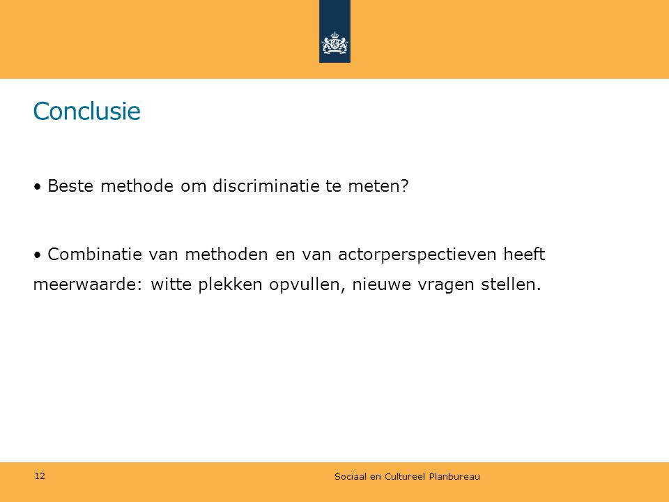 Conclusie Beste methode om discriminatie te meten? Combinatie van methoden en van actorperspectieven heeft meerwaarde: witte plekken opvullen, nieuwe