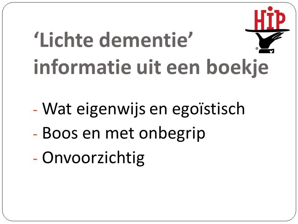 'Lichte dementie' informatie uit een boekje - Wat eigenwijs en egoïstisch - Boos en met onbegrip - Onvoorzichtig
