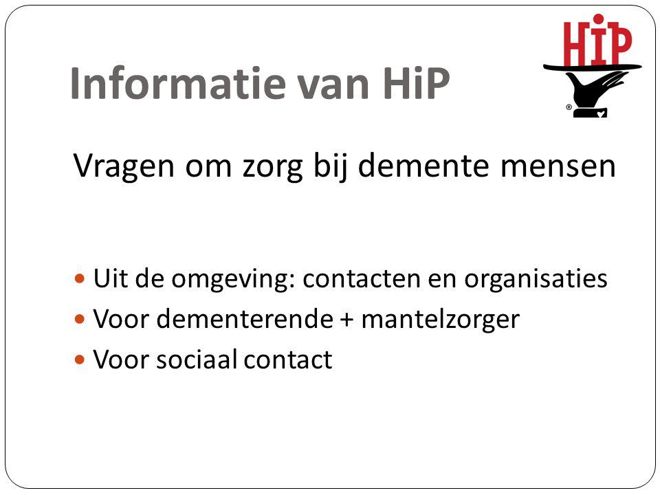 Informatie van HiP Vragen om zorg bij demente mensen Uit de omgeving: contacten en organisaties Voor dementerende + mantelzorger Voor sociaal contact