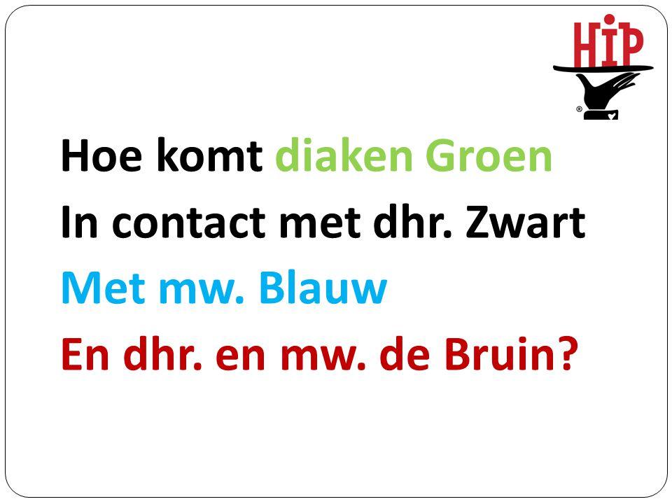 Hoe komt diaken Groen In contact met dhr. Zwart Met mw. Blauw En dhr. en mw. de Bruin?