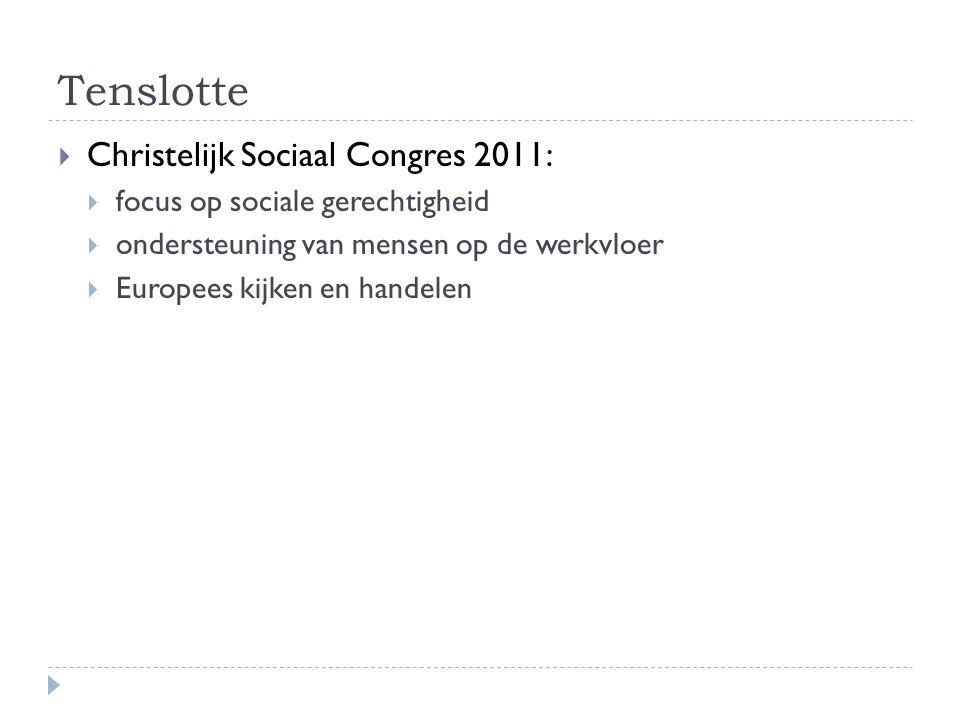 Tenslotte  Christelijk Sociaal Congres 2011:  focus op sociale gerechtigheid  ondersteuning van mensen op de werkvloer  Europees kijken en handelen