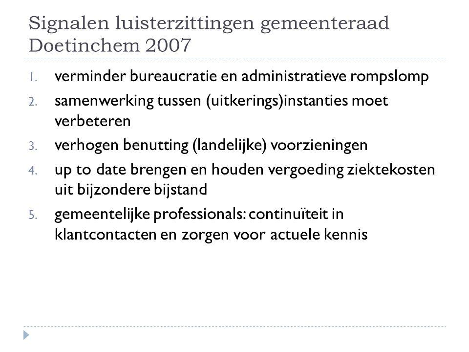 Signalen luisterzittingen gemeenteraad Doetinchem 2007 1. verminder bureaucratie en administratieve rompslomp 2. samenwerking tussen (uitkerings)insta