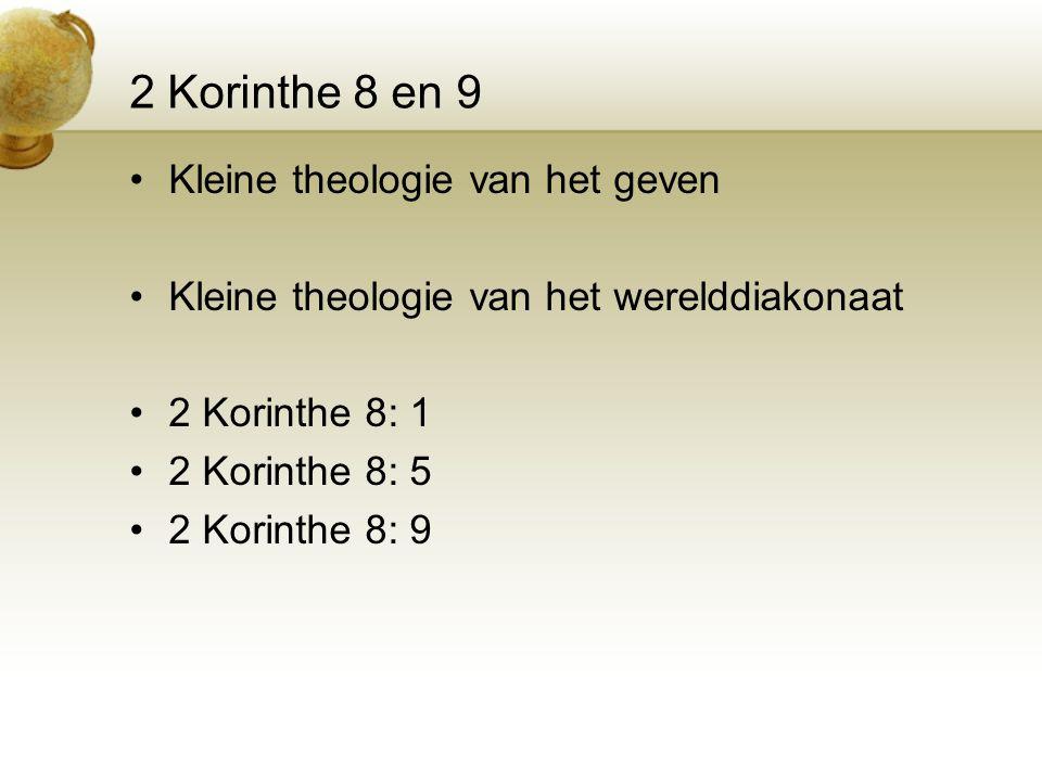 2 Korinthe 8 en 9 Kleine theologie van het geven Kleine theologie van het werelddiakonaat 2 Korinthe 8: 1 2 Korinthe 8: 5 2 Korinthe 8: 9