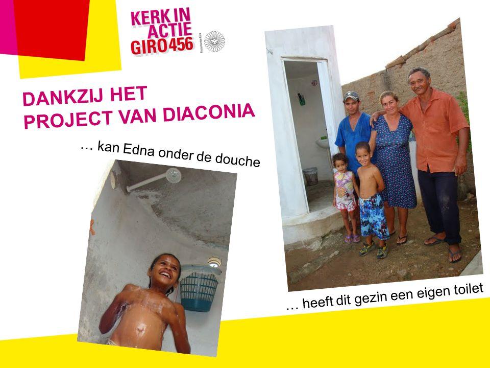 DANKZIJ HET PROJECT VAN DIACONIA … kan Edna onder de douche … heeft dit gezin een eigen toilet