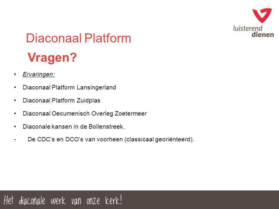 Vragen? Ervaringen: Diaconaal Platform Lansingerland Diaconaal Platform Zuidplas Diaconaal Oecumenisch Overleg Zoetermeer Diaconale kansen in de Bolle