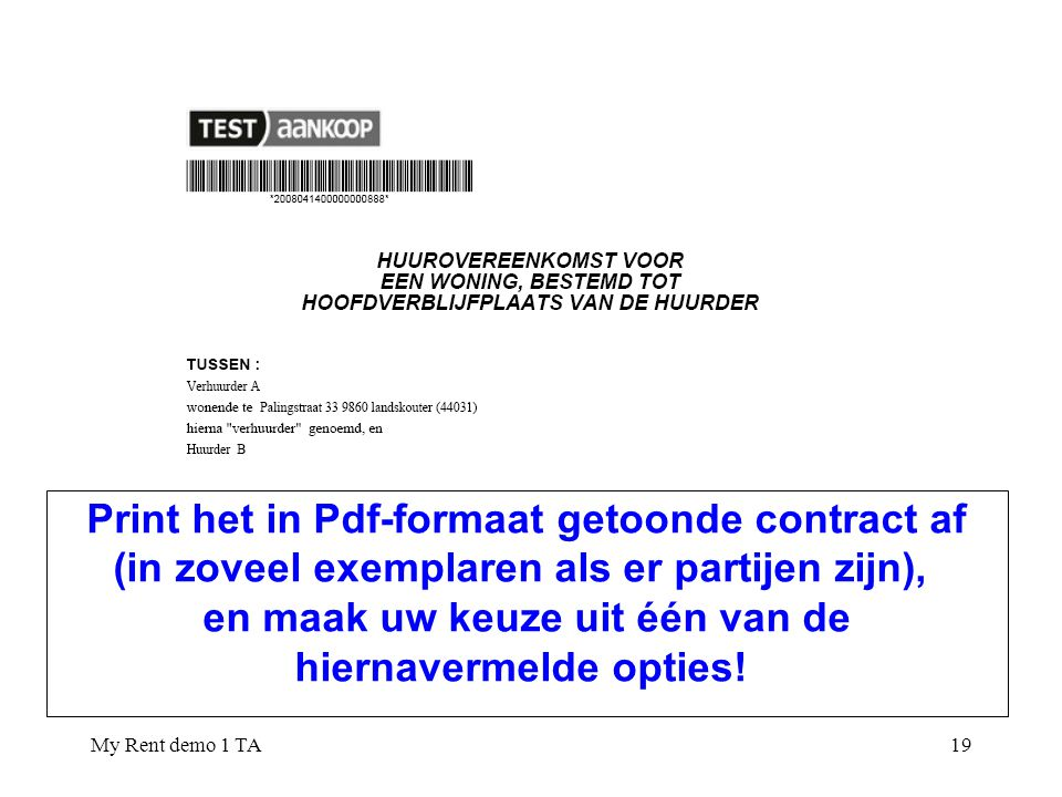 My Rent demo 1 TA19 Print het in Pdf-formaat getoonde contract af (in zoveel exemplaren als er partijen zijn), en maak uw keuze uit één van de hiernavermelde opties!