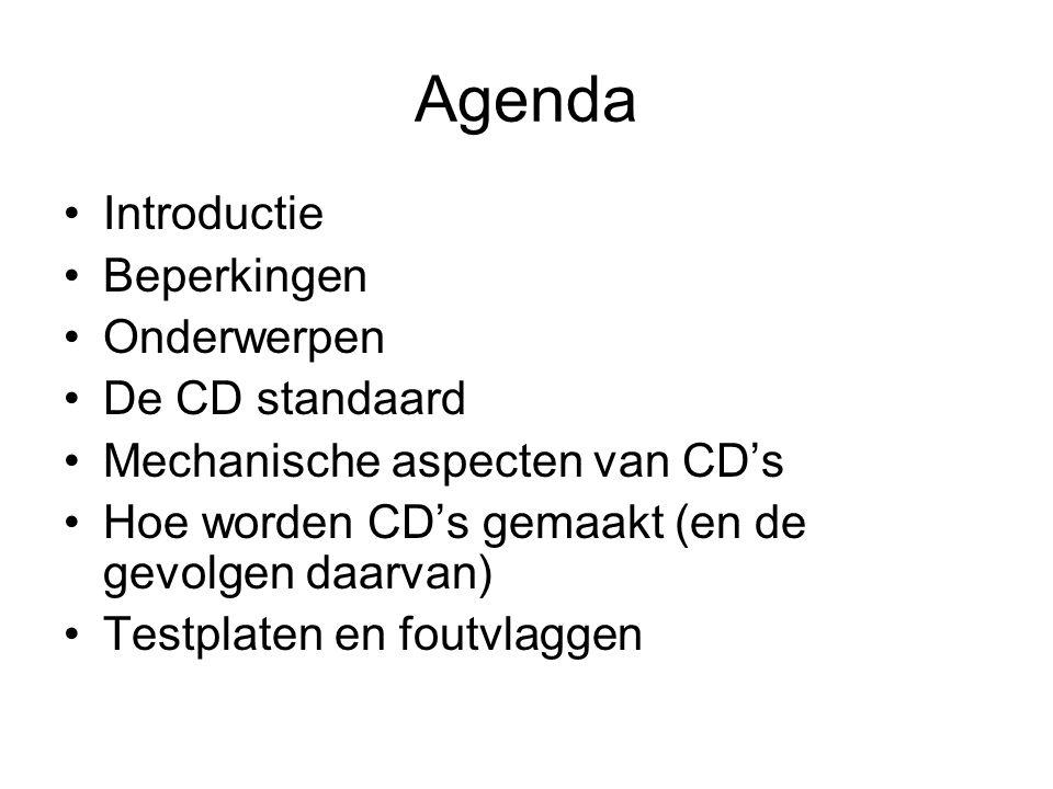Agenda Introductie Beperkingen Onderwerpen De CD standaard Mechanische aspecten van CD's Hoe worden CD's gemaakt (en de gevolgen daarvan) Testplaten en foutvlaggen
