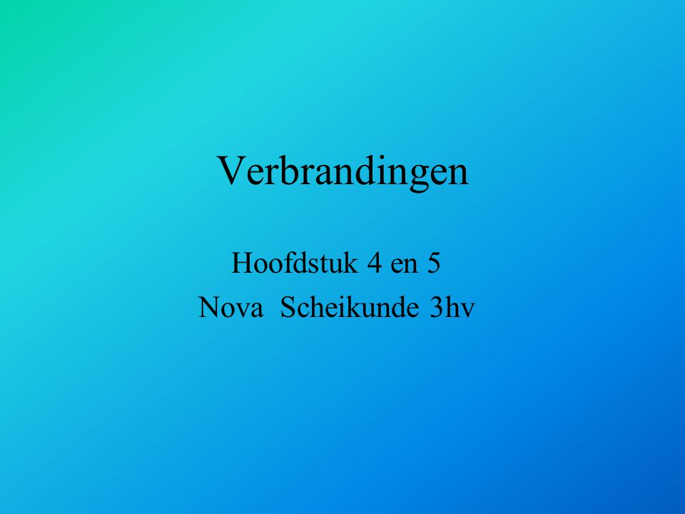Verbrandingen Hoofdstuk 4 en 5 Nova Scheikunde 3hv
