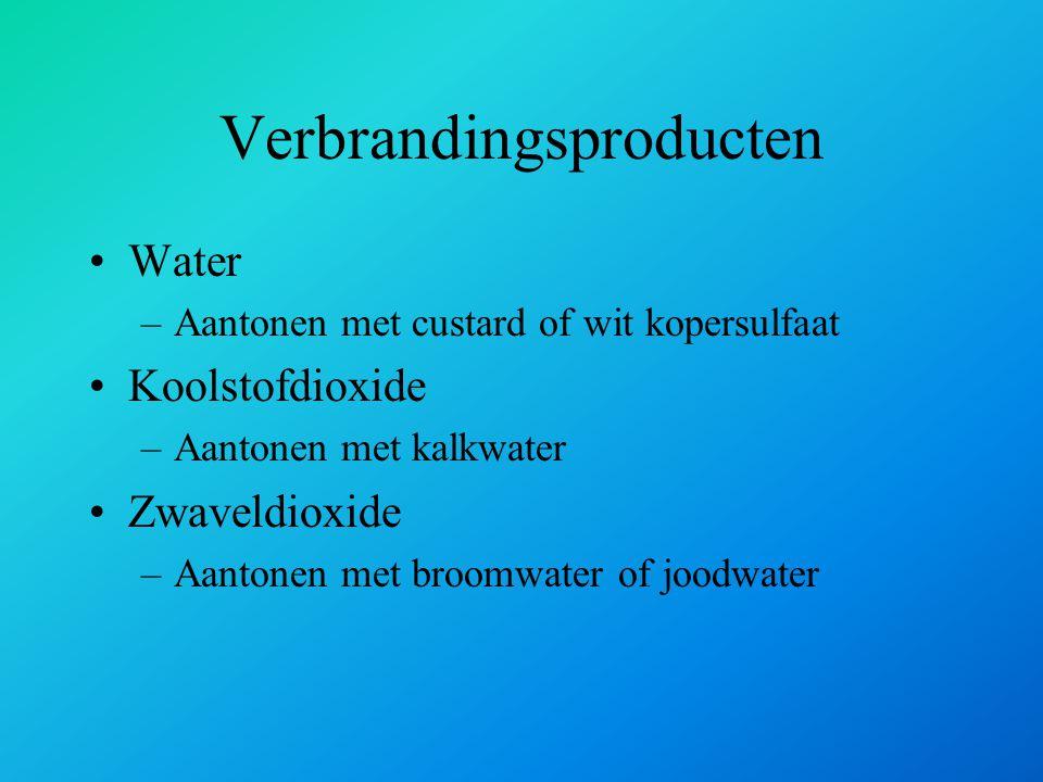 Verbrandingsproducten Water –Aantonen met custard of wit kopersulfaat Koolstofdioxide –Aantonen met kalkwater Zwaveldioxide –Aantonen met broomwater o