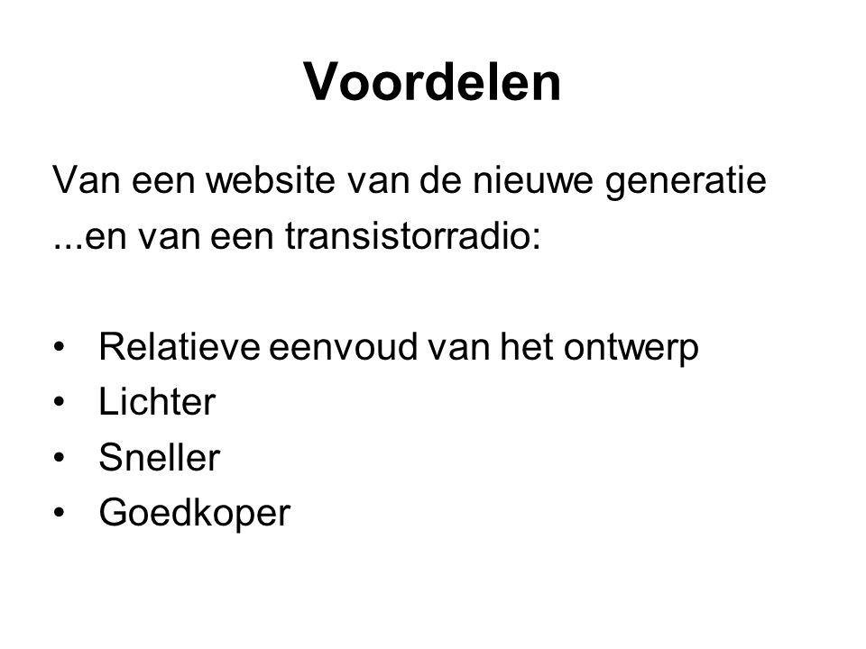 Voordelen Van een website van de nieuwe generatie...en van een transistorradio: Relatieve eenvoud van het ontwerp Lichter Sneller Goedkoper