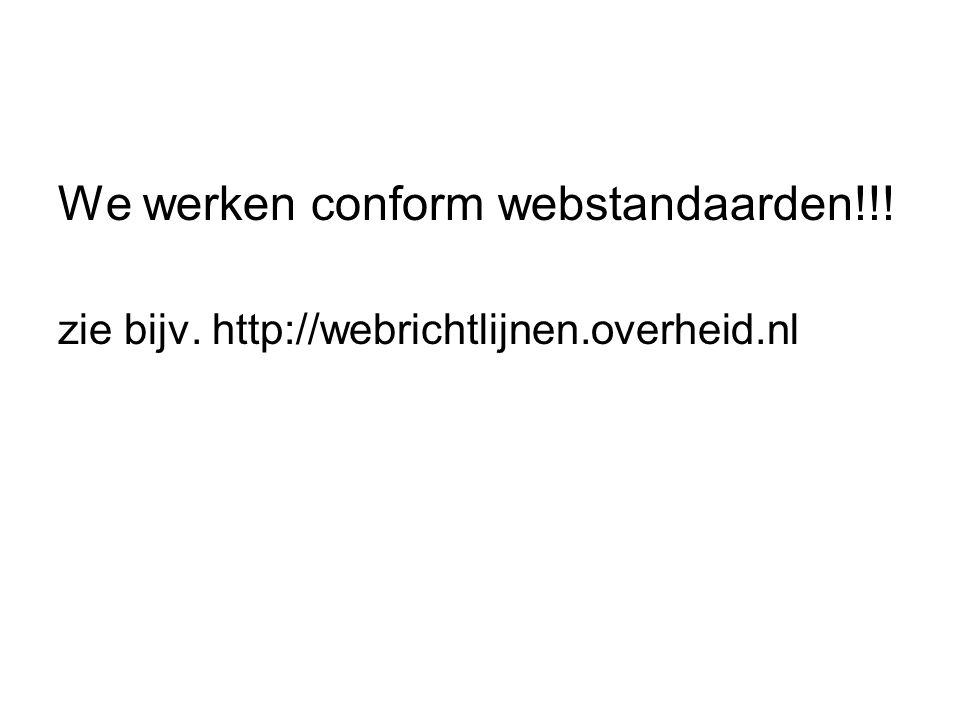 We werken conform webstandaarden!!! zie bijv. http://webrichtlijnen.overheid.nl