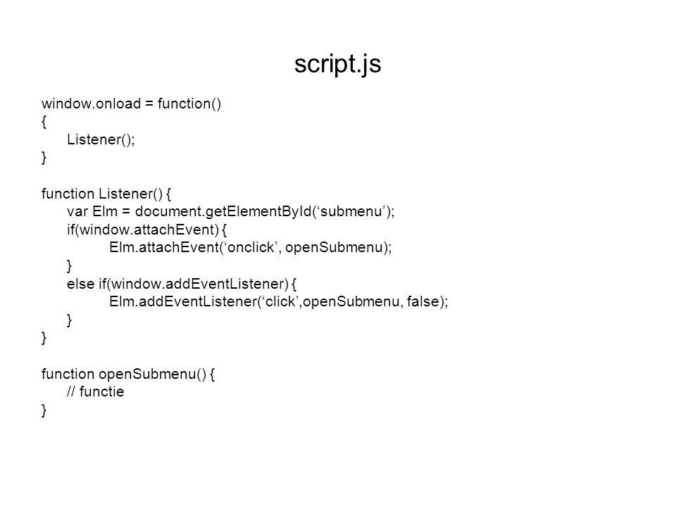 script.js window.onload = function() { Listener(); } function Listener() { var Elm = document.getElementById('submenu'); if(window.attachEvent) { Elm.