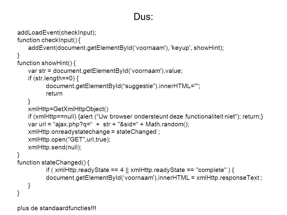 Dus: addLoadEvent(checkInput); function checkInput() { addEvent(document.getElementById('voornaam'), 'keyup', showHint); } function showHint() { var s