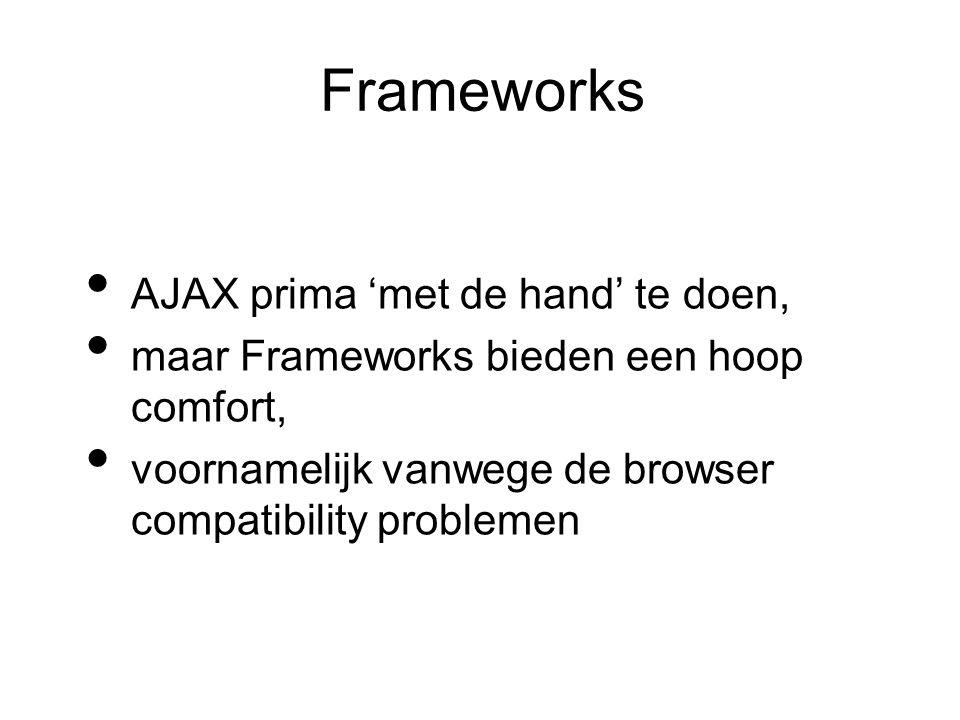 Frameworks AJAX prima 'met de hand' te doen, maar Frameworks bieden een hoop comfort, voornamelijk vanwege de browser compatibility problemen