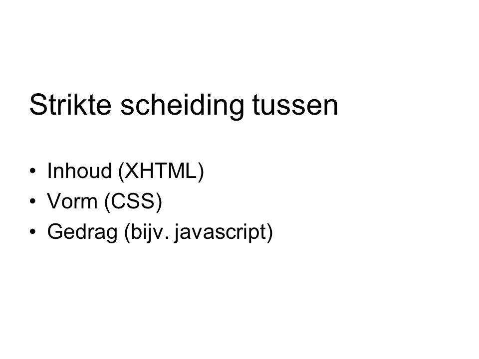 Strikte scheiding tussen Inhoud (XHTML) Vorm (CSS) Gedrag (bijv. javascript)