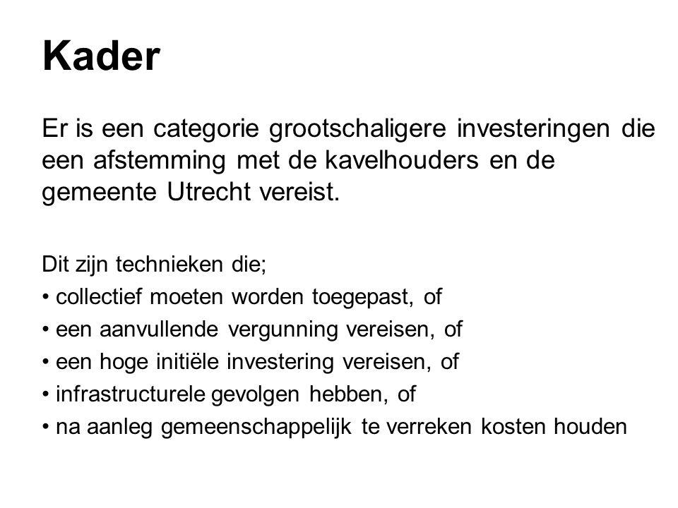 Kader Er is een categorie grootschaligere investeringen die een afstemming met de kavelhouders en de gemeente Utrecht vereist.