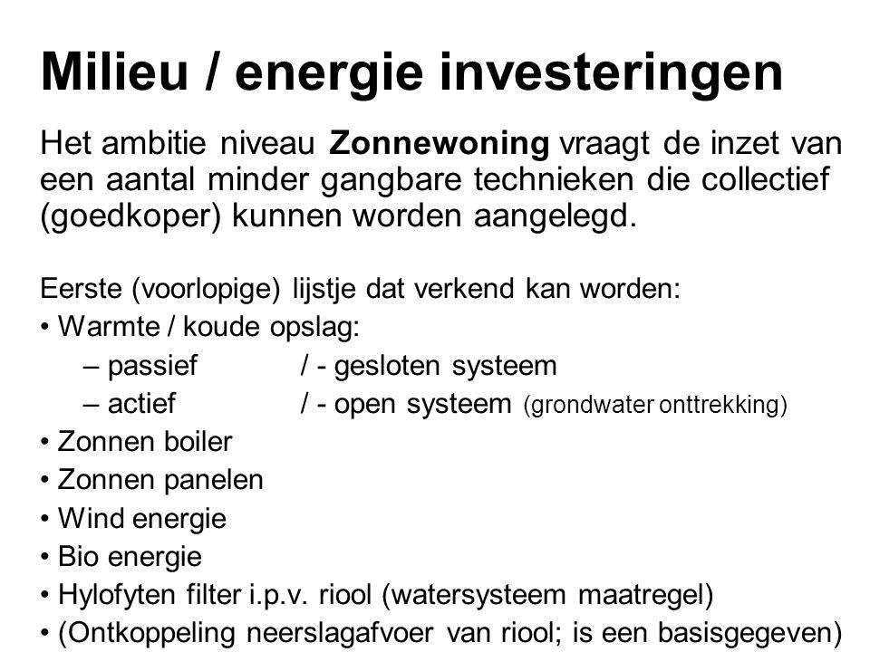 Milieu / energie investeringen Het ambitie niveau Zonnewoning vraagt de inzet van een aantal minder gangbare technieken die collectief (goedkoper) kunnen worden aangelegd.