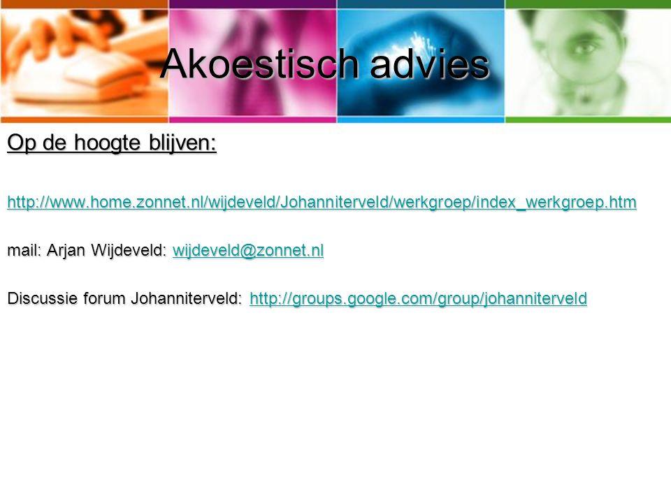 Akoestisch advies Op de hoogte blijven: http://www.home.zonnet.nl/wijdeveld/Johanniterveld/werkgroep/index_werkgroep.htm mail: Arjan Wijdeveld: wijdev