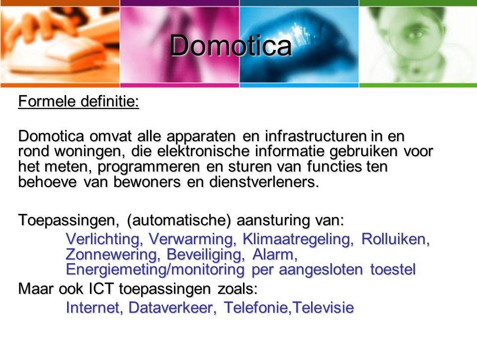 Domotica Formele definitie: Domotica omvat alle apparaten en infrastructuren in en rond woningen, die elektronische informatie gebruiken voor het mete