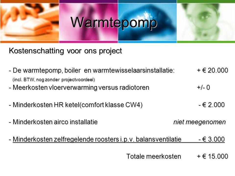 Warmtepomp Kostenschatting voor ons project - De warmtepomp, boiler en warmtewisselaarsinstallatie:+ € 20.000 (incl. BTW, nog zonder projectvoordeel)