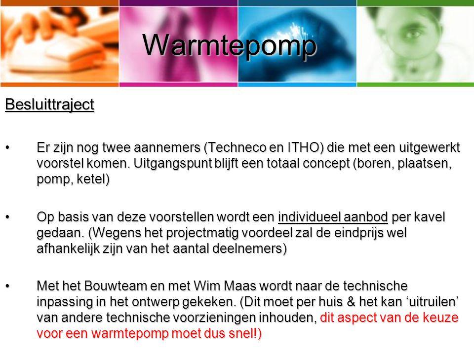 Warmtepomp Besluittraject Er zijn nog twee aannemers (Techneco en ITHO) die met een uitgewerkt voorstel komen.