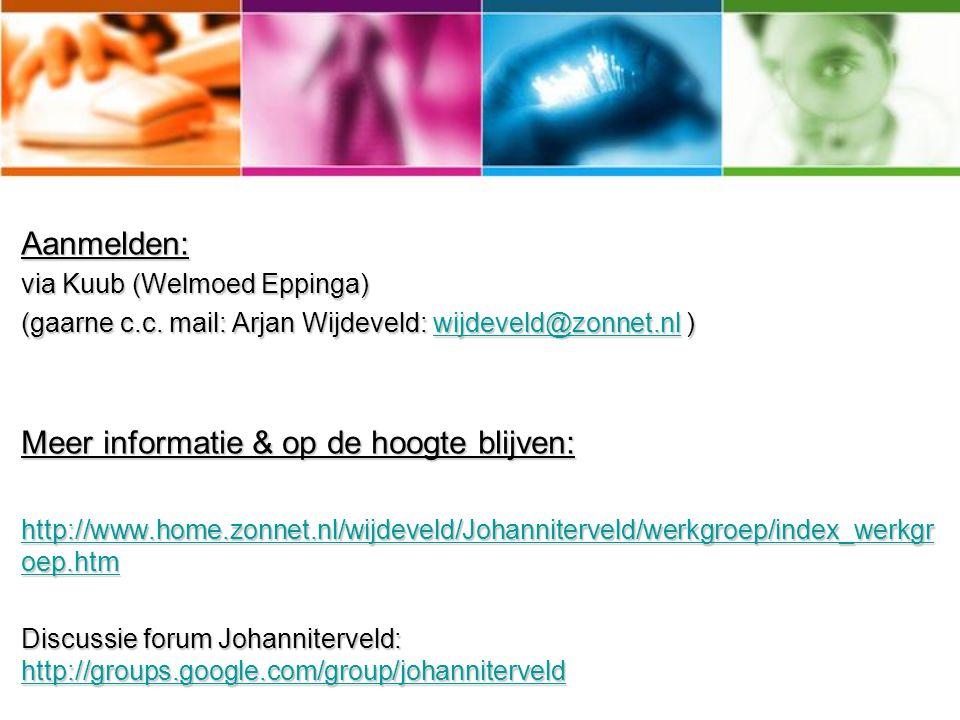 Aanmelden: via Kuub (Welmoed Eppinga) (gaarne c.c. mail: Arjan Wijdeveld: wijdeveld@zonnet.nl ) wijdeveld@zonnet.nl Meer informatie & op de hoogte bli