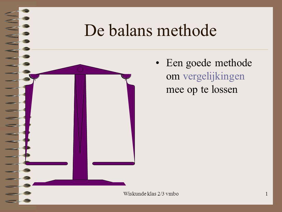 Wiskunde klas 2/3 vmbo1 De balans methode Een goede methode om vergelijkingen mee op te lossen Klik linksonder op deze knop om presentatie te starten.