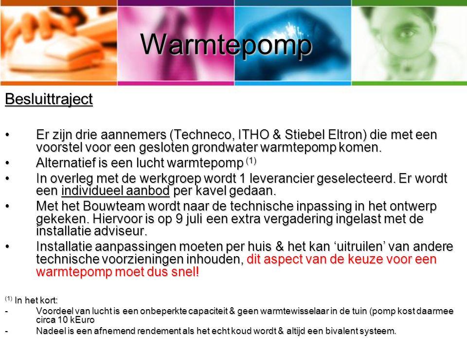 Warmtepomp Besluittraject Er zijn drie aannemers (Techneco, ITHO & Stiebel Eltron) die met een voorstel voor een gesloten grondwater warmtepomp komen.
