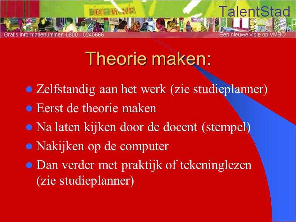 Theorie maken: Zelfstandig aan het werk (zie studieplanner) Eerst de theorie maken Na laten kijken door de docent (stempel) Nakijken op de computer Da