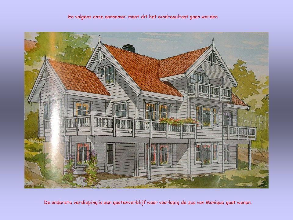 En volgens onze aannemer moet dit het eindresultaat gaan worden De onderste verdieping is een gastenverblijf waar voorlopig de zus van Monique gaat wonen.