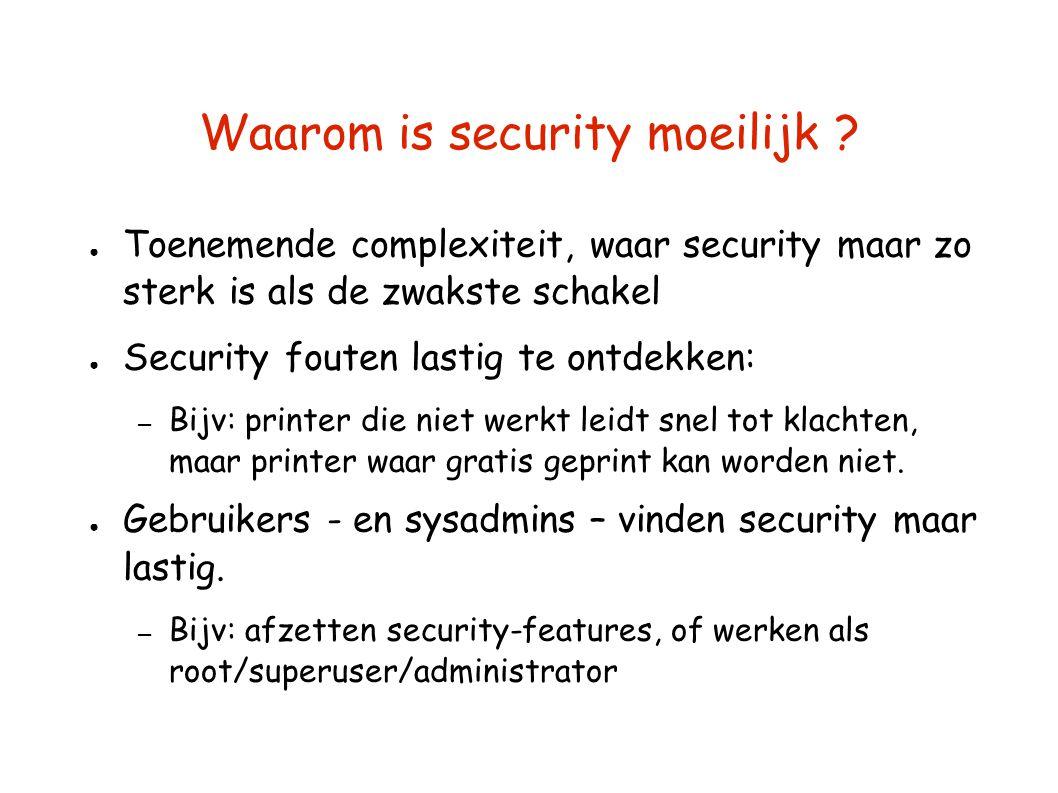 Waarom is security moeilijk ? ● Toenemende complexiteit, waar security maar zo sterk is als de zwakste schakel ● Security fouten lastig te ontdekken: