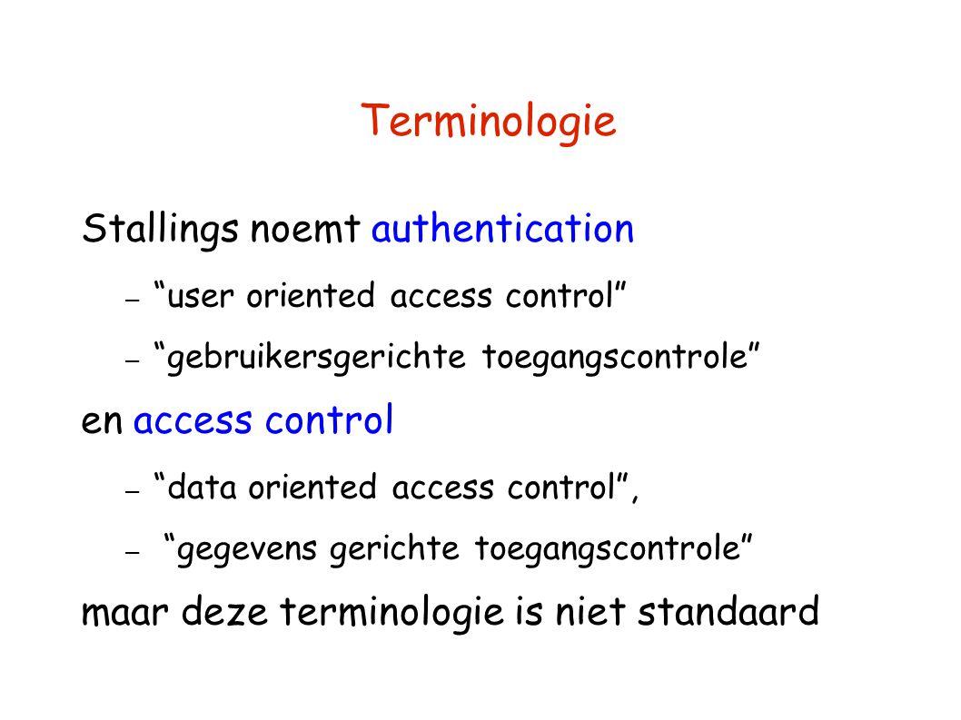 Terminologie Stallings noemt authentication – user oriented access control – gebruikersgerichte toegangscontrole en access control – data oriented access control , – gegevens gerichte toegangscontrole maar deze terminologie is niet standaard
