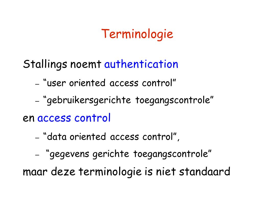 "Terminologie Stallings noemt authentication – ""user oriented access control"" – ""gebruikersgerichte toegangscontrole"" en access control – ""data oriente"